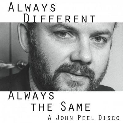 Always Different Always The Same - A John Peel Disco
